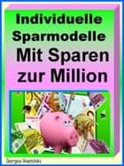 Individuelle Sparmodelle - Mit Sparen zur Million ebook by Georgius Anastolsky