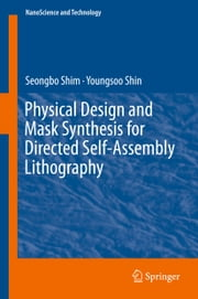 Physical Design and Mask Synthesis for Directed Self-Assembly Lithography ebook by Seongbo Shim, Youngsoo Shin