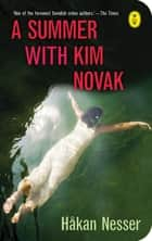 A summer with Kim Novak ebook by Eric Visser, Saskia Vogel, Håkan Nesser