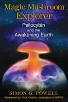 Magic Mushroom Explorer ebook by Simon G. Powell,Rick Doblin
