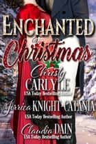 Enchanted at Christmas ebook by Christy Carlyle, Jerrica Knight-Catania, Claudia Dain
