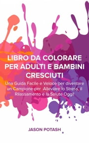 Libro da Colorare per Adulti e Bambini Cresciuti eBook by Jason Potash