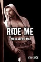 Ride Me (Marauders MC BBW Erotica) ebook by Eva Grace