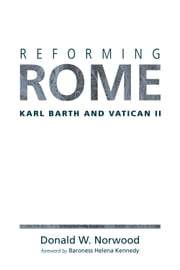 Reforming Rome - Karl Barth and Vatican II ebook by Donald W. Norwood
