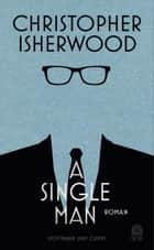 A Single Man eBook by Christopher Isherwood, Thomas Melle