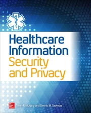 Healthcare Information Security and Privacy ebook by Sean Murphy