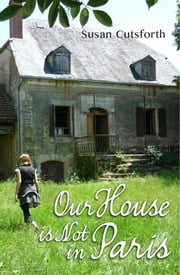 Our House is Not in Paris ebook by Susan Cutsforth