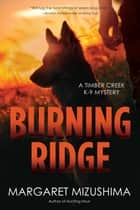 Burning Ridge - A Timber Creek K-9 Mystery ebook by Margaret Mizushima