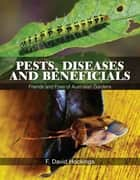 Pests, Diseases and Beneficials ebook by F David Hockings AM