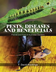 Pests, Diseases and Beneficials - Friends and Foes of Australian Gardens ebook by F David Hockings AM
