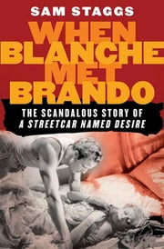 "When Blanche Met Brando - The Scandalous Story of ""A Streetcar Named Desire"" ebook by Sam Staggs"