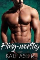 Fling-worthy - Brothers in Arms, #2 ebook by Kate Aster