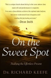 On the Sweet Spot - Stalking the Effortless Present ebook by Richard Keefe