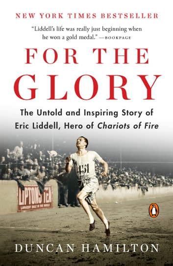 For the Glory - The Untold and Inspiring Story of Eric Liddell, Hero of Chariots of Fire ebook by Duncan Hamilton
