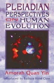 Pleiadian Perspectives on Human Evolution ebook by Amorah Quan Yin