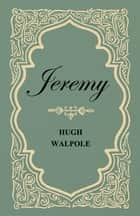 Jeremy ebook by Hugh Walpole