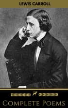 Lewis Carroll: Complete Poems (Golden Deer Classics) ebook by Lewis Carroll, Golden Deer Classics