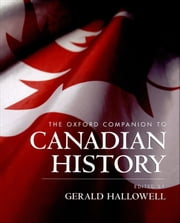 The Oxford Companion to Canadian History ebook by Gerald Hallowell