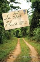 In This Place ebook by Kim L. Abernethy