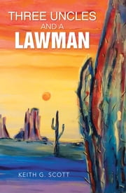 Three Uncles and a Lawman ebook by Keith G. Scott