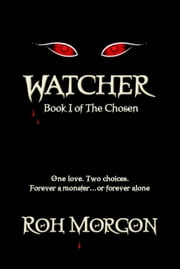 Watcher: Book I of The Chosen ebook by Roh Morgon