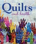 Quilts and Health ebook by Clare Luz, Marsha MacDowell, Beth Donaldson