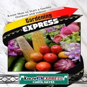 Gardening Express audiobook by KnowIt Express, Carol Hayes