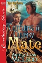 Catching a Clumsy Mate ebook by Anitra Lynn McLeod