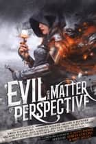 Evil Is a Matter of Perspective ebook by Adrian Tchaikovsky, Courtney Schafer, Mazarkis Williams,...