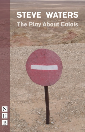 The Play About Calais (NHB Modern Plays) ebook by Steve Waters