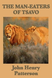 The Man-eaters of Tsavo ebook by John Henry Patterson