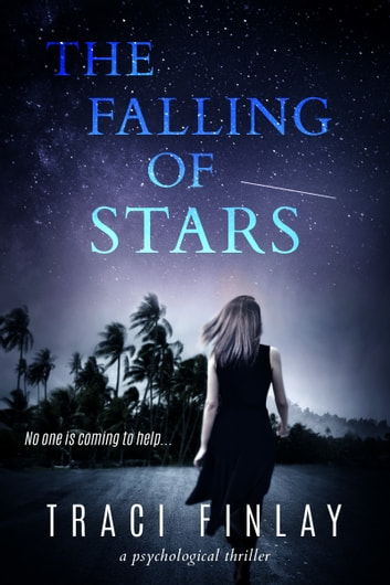 The Falling of Stars - A Psychological Thriller ebook by Traci Finlay