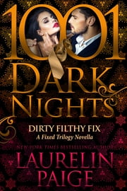 Dirty Filthy Fix: A Fixed Trilogy Novella ebook by Laurelin Paige