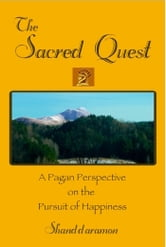 The Sacred Quest: A Pagan Perspective on the Pursuit of Happiness ebook by Shanddaramon