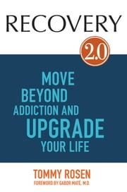 RECOVERY 2.0 - Move Beyond Addiction and Upgrade Your Life ebook by Tommy Rosen