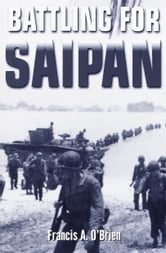Battling for Saipan ebook by Francis A. O'Brien