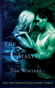 The Catalyst (Preternaturals Book 3) ebook by Zoe Winters