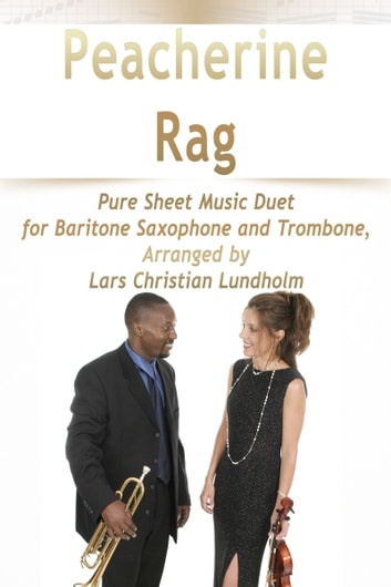 Peacherine Rag Pure Sheet Music Duet for Baritone Saxophone and Trombone, Arranged by Lars Christian Lundholm ebook by Pure Sheet Music