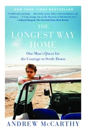 The Longest Way Home - One Man's Quest for the Courage to Settle Down ebook by Andrew McCarthy