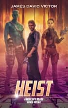 Heist: A Mercury Blade Space Opera ebook by James David Victor