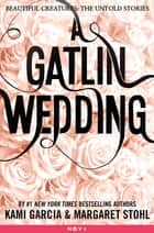 A Gatlin Wedding ebook by Kami Garcia, Margaret Stohl