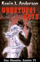 Unnatural Acts - Dan Shamble, Zombie PI Book 2 ebook by Kevin J. Anderson