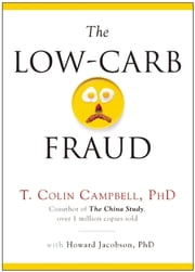 The Low-Carb Fraud ebook by T. Colin Campbell, Howard Jacobson