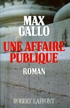 Une Affaire publique ebook by Max GALLO