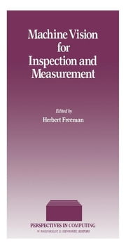 Machine Vision for Inspection and Measurement ebook by Freeman, Herbert