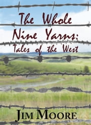The Whole Nine Yarns ebook by Jim Moore