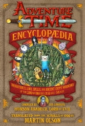 The Adventure Time Encyclopaedia (Encyclopedia) - Inhabitants, Lore, Spells, and Ancient Crypt Warnings of the Land of Ooo Circa 19.56 B.G.E. - 501 A.G.E. ebook by Martin Olson