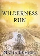Wilderness Run - A Novel ebook by Maria Hummel