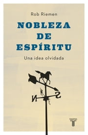 Nobleza de espíritu - Una idea olvidada ebook by Rob Riemen