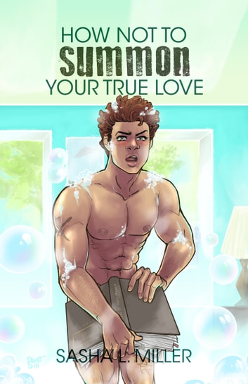 How Not to Summon Your True Love ebook by Sasha L. Miller
